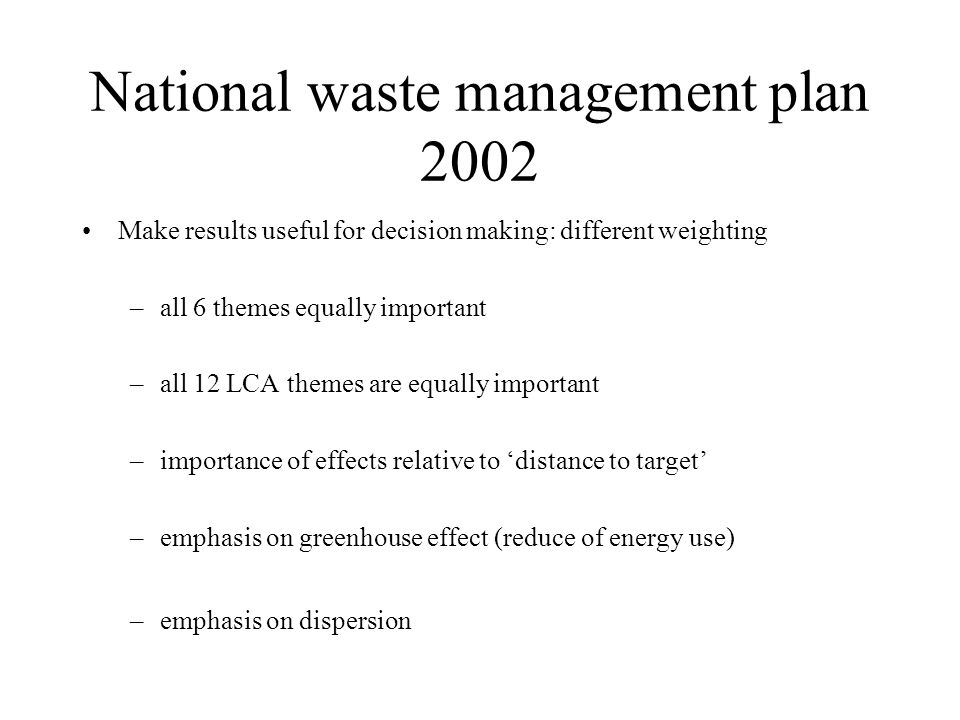 National waste management plan 2002 Comparison: –analysis of most friendly technique for the environment –preferred technique