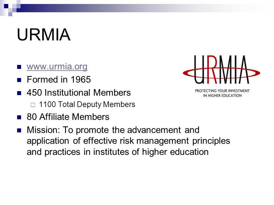URMIA www.urmia.org Formed in 1965 450 Institutional Members 1100 Total Deputy Members 80 Affiliate Members Mission: To promote the advancement and ap