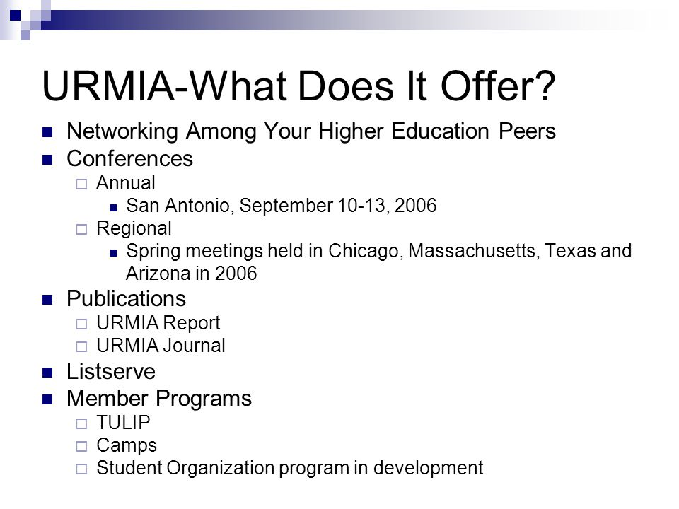 URMIA-What Does It Offer? Networking Among Your Higher Education Peers Conferences Annual San Antonio, September 10-13, 2006 Regional Spring meetings