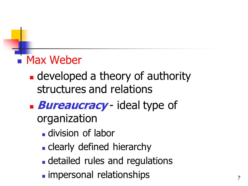 7 Max Weber developed a theory of authority structures and relations Bureaucracy - ideal type of organization division of labor clearly defined hierar