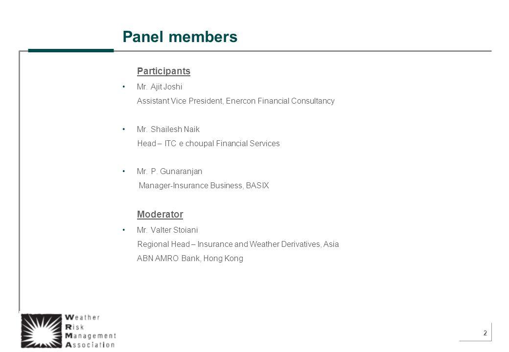 2 Panel members Participants Mr. Ajit Joshi Assistant Vice President, Enercon Financial Consultancy Mr. Shailesh Naik Head – ITC e choupal Financial S