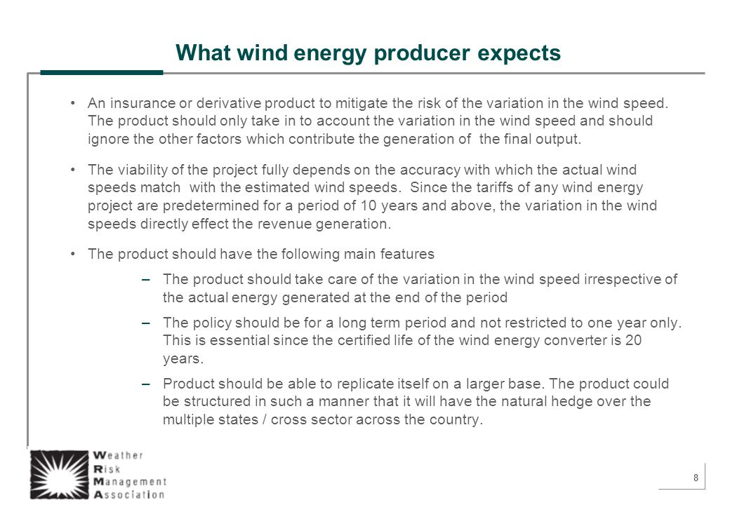 9 What wind energy producer expects The back bone of such a insurance policy is the historical data of the wind energy project.
