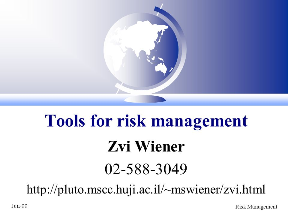 Jun-00 Risk Management Zvi Wiener 02-588-3049 http://pluto.mscc.huji.ac.il/~mswiener/zvi.html Tools for risk management