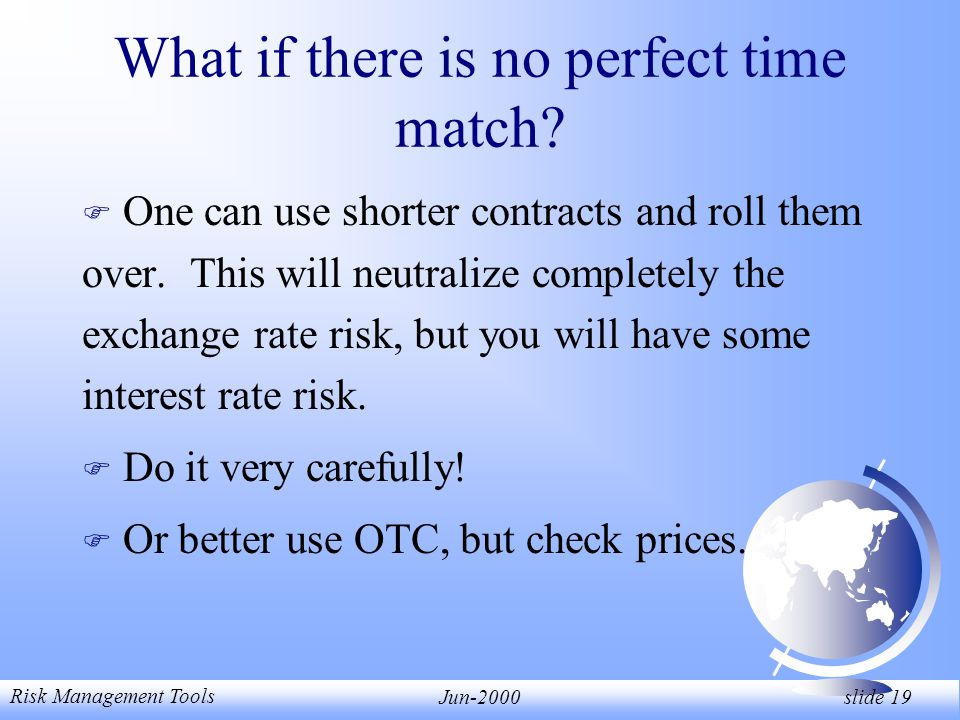 Risk Management Tools Jun-2000 slide 19 What if there is no perfect time match.