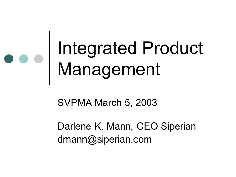 Integrated Product Management SVPMA March 5, 2003 Darlene K. Mann, CEO Siperian dmann@siperian.com