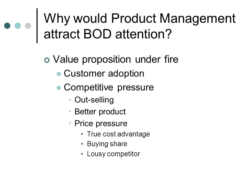 Why would Product Management attract BOD attention.
