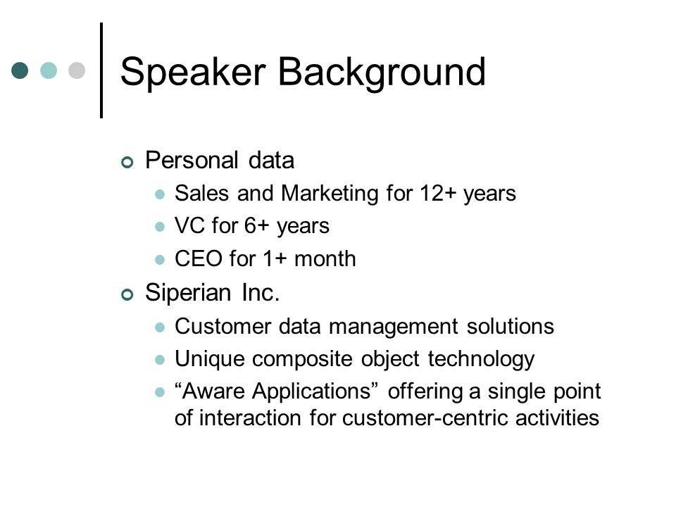 Speaker Background Personal data Sales and Marketing for 12+ years VC for 6+ years CEO for 1+ month Siperian Inc.