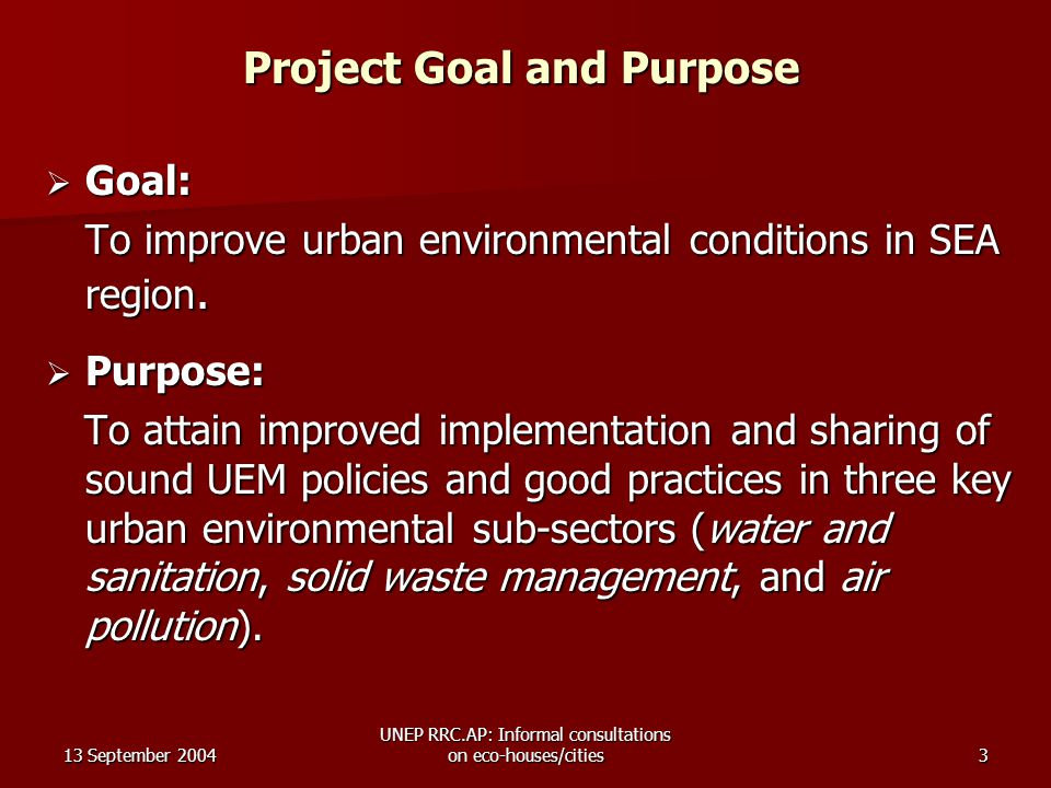 13 September 2004 UNEP RRC.AP: Informal consultations on eco-houses/cities14 Linkage to Eco-Villages, Eco-Cities, Education Initiatives in Promoting Them Reduce, Reuse, Recycle Reduce, Reuse, Recycle SEA-UEMA Projects focus on three key UEM sub-sectors – water and sanitation; solid waste; and air pollution SEA-UEMA Projects focus on three key UEM sub-sectors – water and sanitation; solid waste; and air pollution Demonstration Projects, Pilot Projects Demonstration Projects, Pilot Projects Joint Action Research – Applied research Joint Action Research – Applied research Graduate Education & Professional Training Graduate Education & Professional Training Information Dissemination through various means – printed matter, audio-visual media, websites, seminars, workshops; through the sub-sector networks Information Dissemination through various means – printed matter, audio-visual media, websites, seminars, workshops; through the sub-sector networks