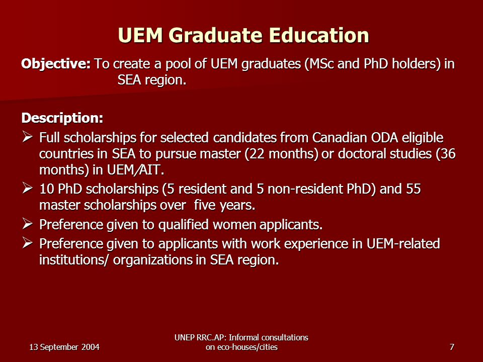 13 September 2004 UNEP RRC.AP: Informal consultations on eco-houses/cities7 UEM Graduate Education Objective: To create a pool of UEM graduates (MSc and PhD holders) in SEA region.