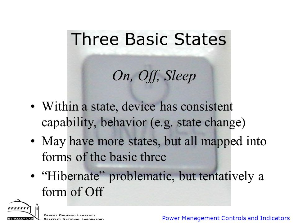 Power Management Controls and Indicators Three Basic States On, Off, Sleep Within a state, device has consistent capability, behavior (e.g.