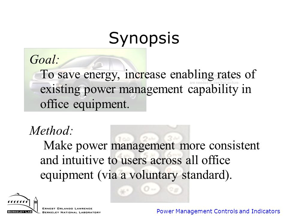 Power Management Controls and Indicators Synopsis Goal: To save energy, increase enabling rates of existing power management capability in office equipment.