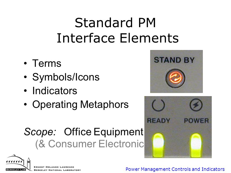 Power Management Controls and Indicators Indicators Use Green / Amber / Off for On / Sleep / Off Blinking only for transitions or non-power meanings Possible standard (optional) audio indications Cyberspace?