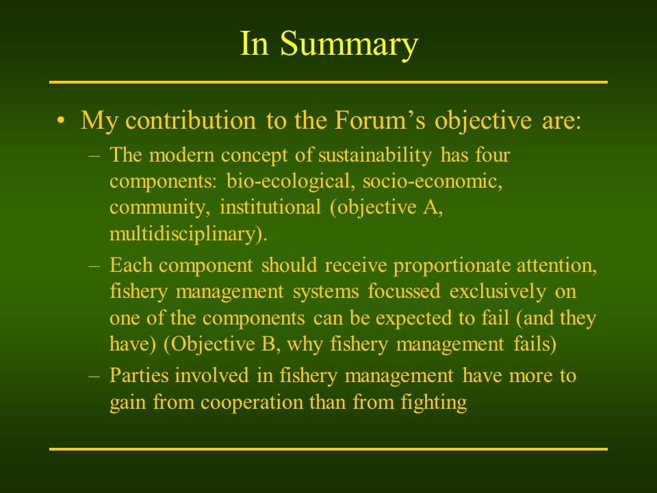 In Summary My contribution to the Forums objective are: –The modern concept of sustainability has four components: bio-ecological, socio-economic, community, institutional (objective A, multidisciplinary).