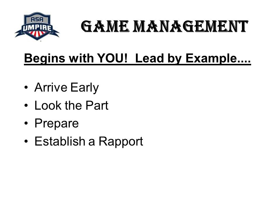 Game Management Preparation Know and Understand the Dynamics of the Age Group Playing Greeting Players and Coaches Upon Arrival – First Impressions