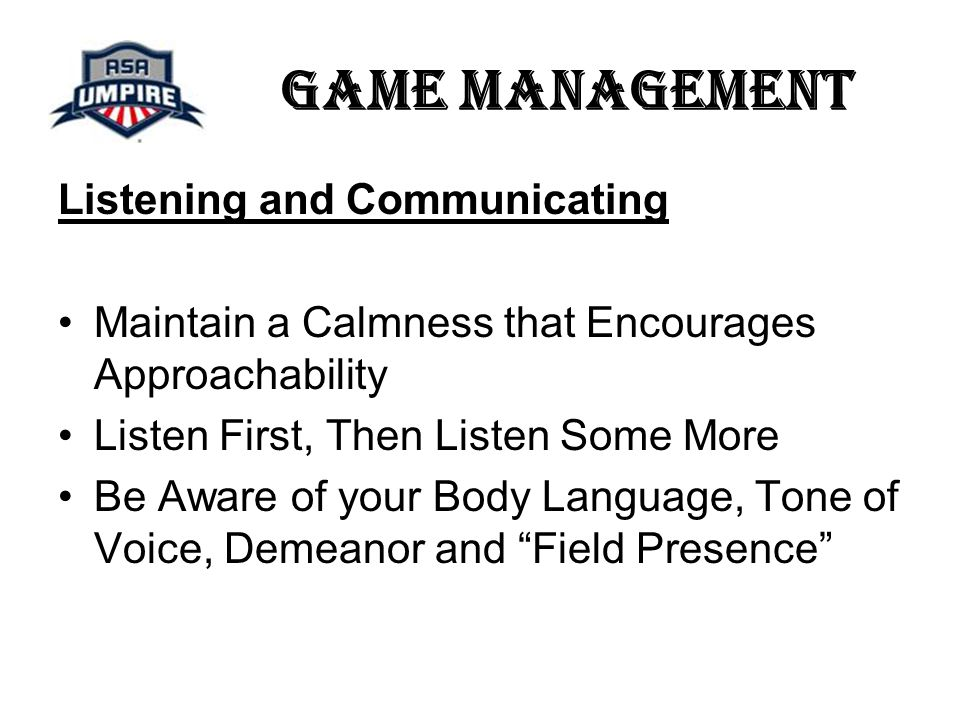 Game Management Listening and Communicating Answer Reasonable Questions Listen to Understand, Not to Respond Shift Focus from Emotion to the Play – What did you see.
