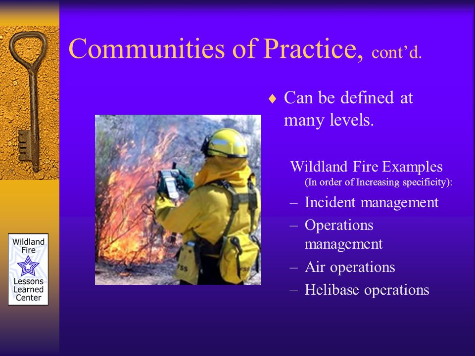 Communities of Practice, contd. Can be defined at many levels.