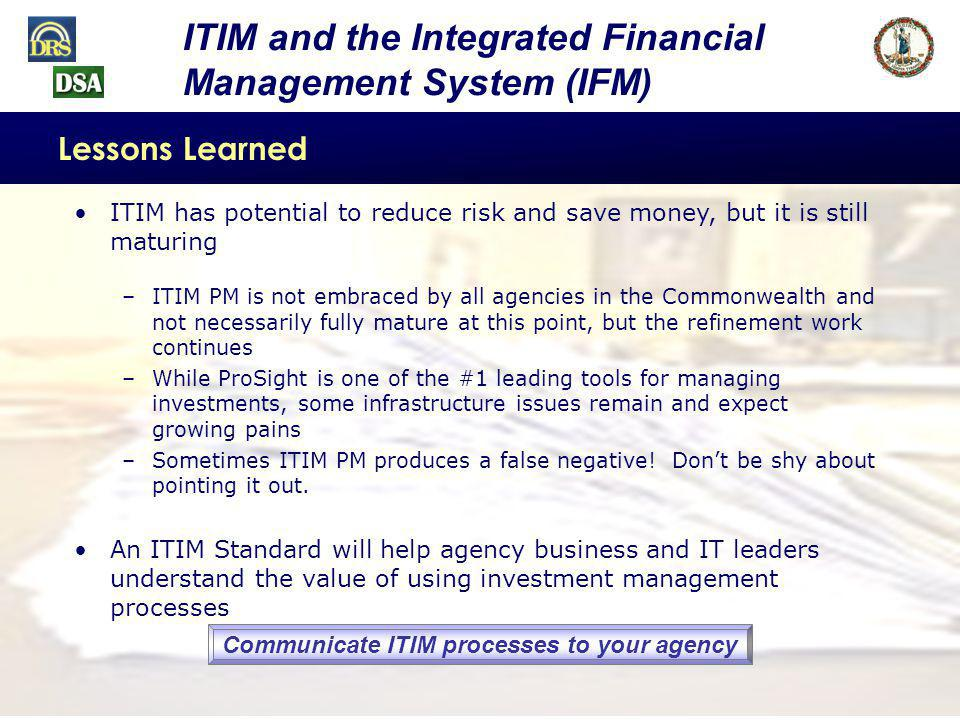 38 Commonwealth ITIM Standard Document Management Implementation Commonwealth CIO reviewed the business case in the portfolio and saw a potential for an Enterprise effort DEQ worked with the CIO to consolidate document management requirements across the Commonwealth VEAP took lead on setting up Enterprise contracts Enterprise investment opportunity and resulting contracts would not have been identified without following ITIM best practices A COMMONWEALTH ITIM SUCCESS STORY – DEQ (continued)