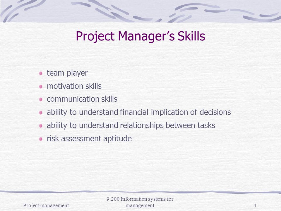 Project management 9.200 Information systems for management3 Project Management A set of techniques based on accepted principles of management used for planning, estimating, and controlling work activities to reach a desired end result on time, within budget and according to specification.