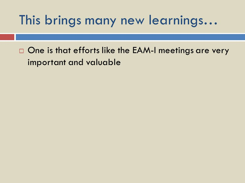 This brings many new learnings… One is that efforts like the EAM-I meetings are very important and valuable