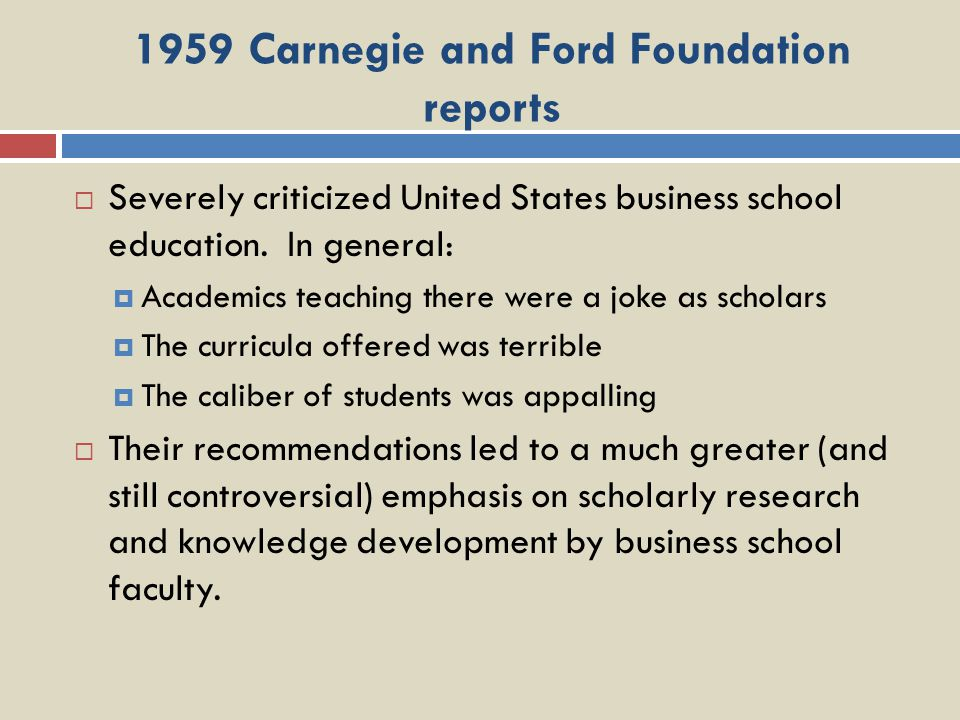 1959 Carnegie and Ford Foundation reports Severely criticized United States business school education.
