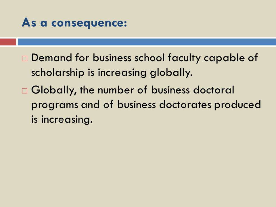 As a consequence: Demand for business school faculty capable of scholarship is increasing globally.