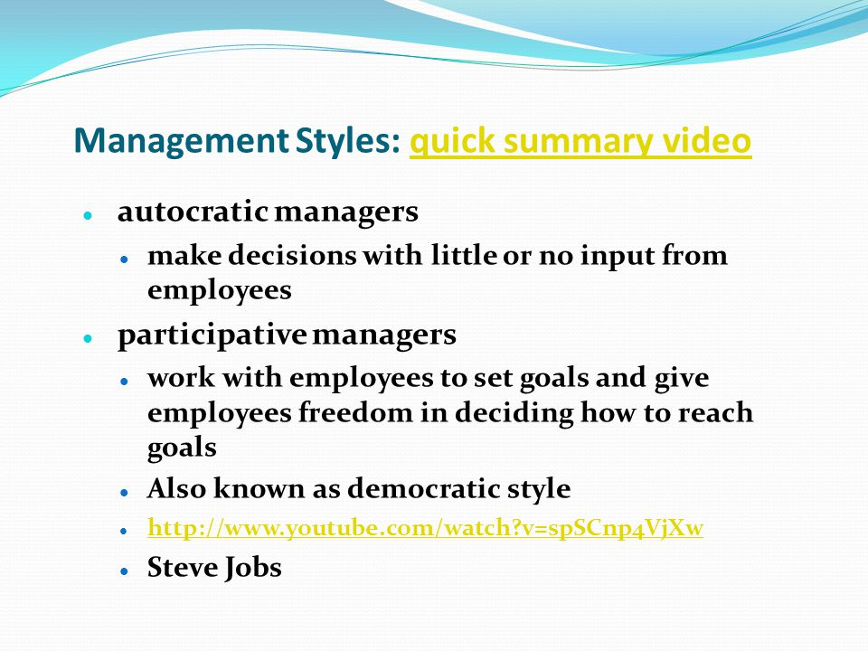 Management Styles: quick summary videoquick summary video autocratic managers make decisions with little or no input from employees participative mana