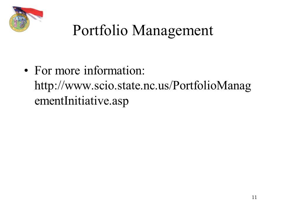 11 Portfolio Management For more information: http://www.scio.state.nc.us/PortfolioManag ementInitiative.asp