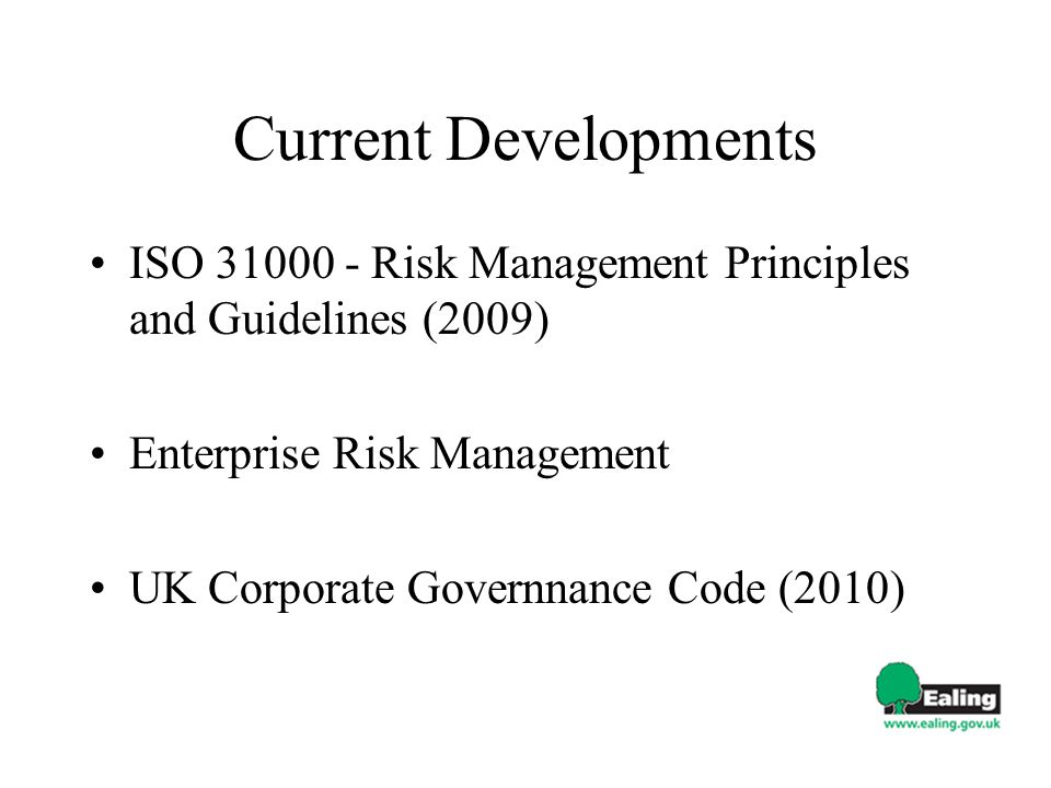 Current Developments ISO 31000 - Risk Management Principles and Guidelines (2009) Enterprise Risk Management UK Corporate Governnance Code (2010)