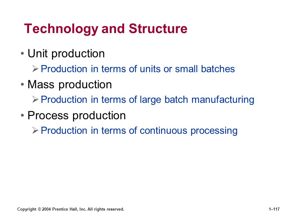 Copyright © 2004 Prentice Hall, Inc. All rights reserved.1–117 Technology and Structure Unit production Production in terms of units or small batches