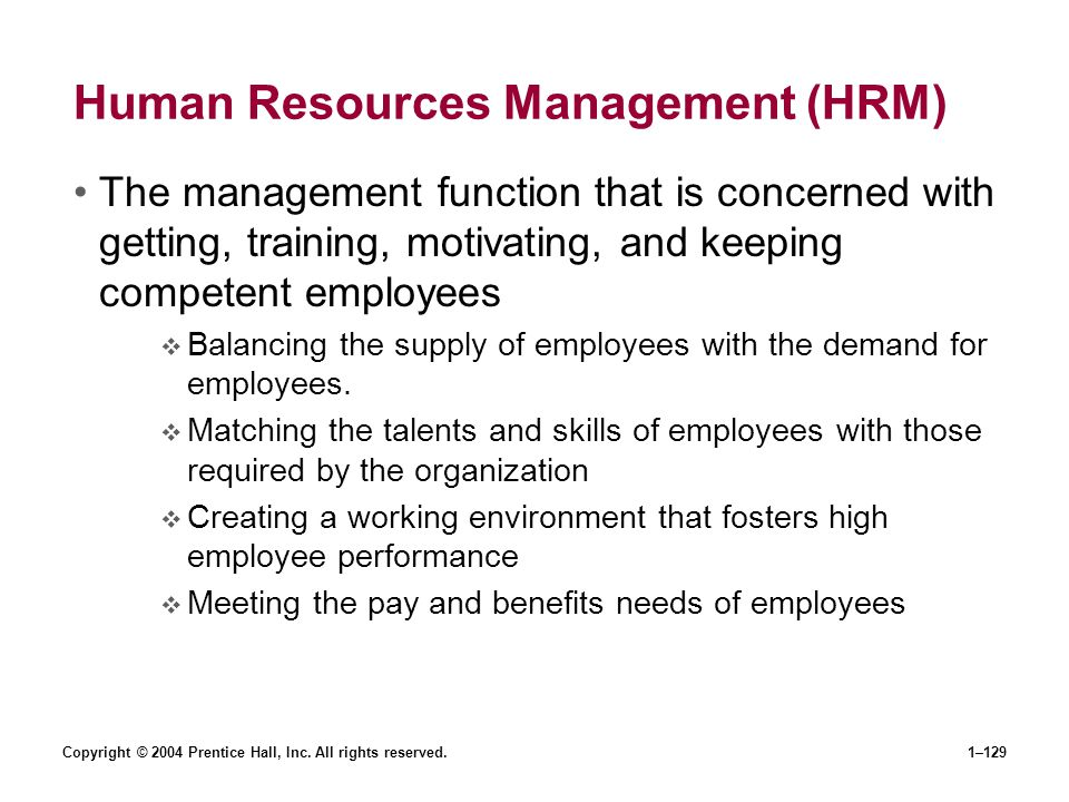 Copyright © 2004 Prentice Hall, Inc. All rights reserved.1–129 Human Resources Management (HRM) The management function that is concerned with getting