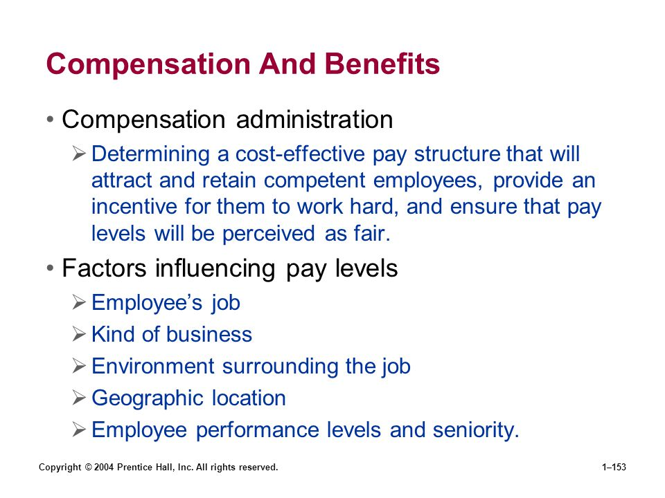 Copyright © 2004 Prentice Hall, Inc. All rights reserved.1–153 Compensation And Benefits Compensation administration Determining a cost-effective pay