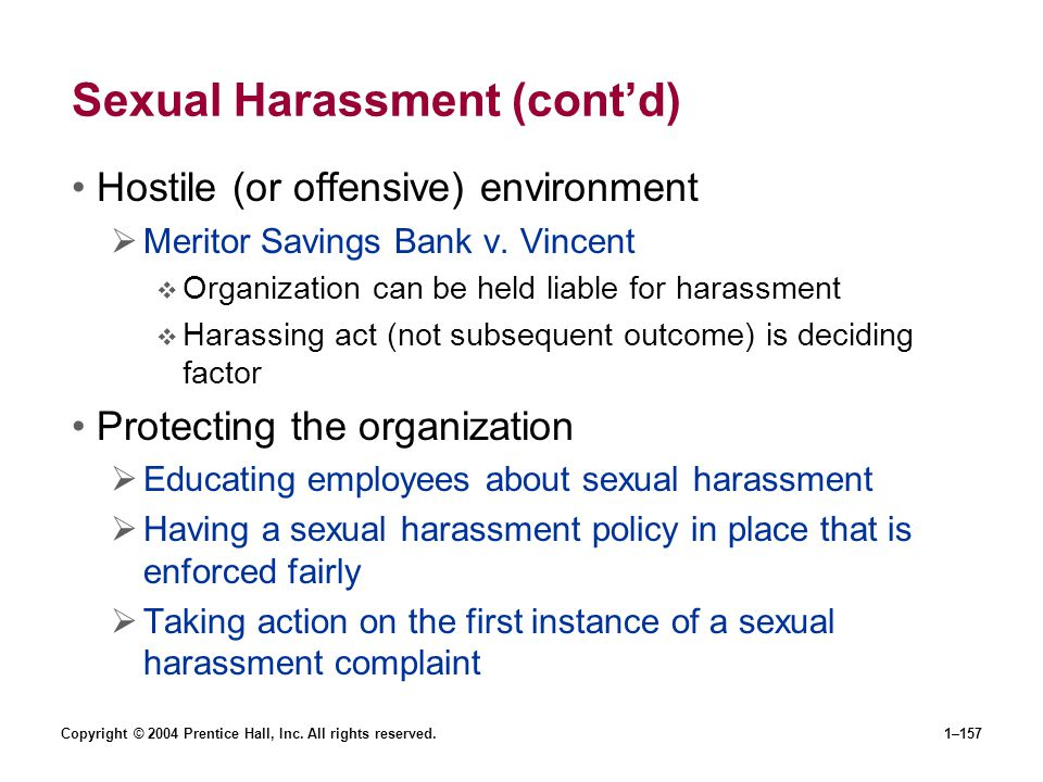 Copyright © 2004 Prentice Hall, Inc. All rights reserved.1–157 Sexual Harassment (contd) Hostile (or offensive) environment Meritor Savings Bank v. Vi