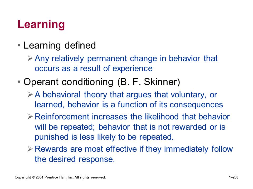 Copyright © 2004 Prentice Hall, Inc. All rights reserved.1–208 Learning Learning defined Any relatively permanent change in behavior that occurs as a
