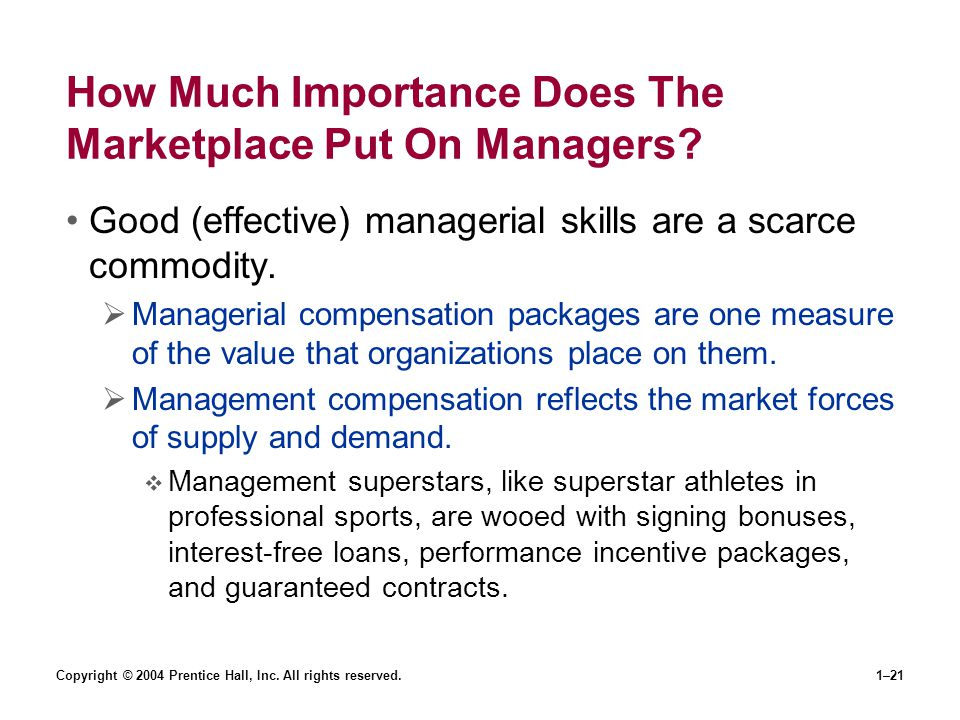 Copyright © 2004 Prentice Hall, Inc. All rights reserved.1–21 How Much Importance Does The Marketplace Put On Managers? Good (effective) managerial sk