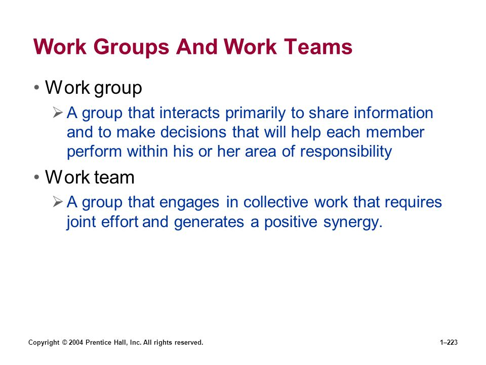 Copyright © 2004 Prentice Hall, Inc. All rights reserved.1–223 Work Groups And Work Teams Work group A group that interacts primarily to share informa