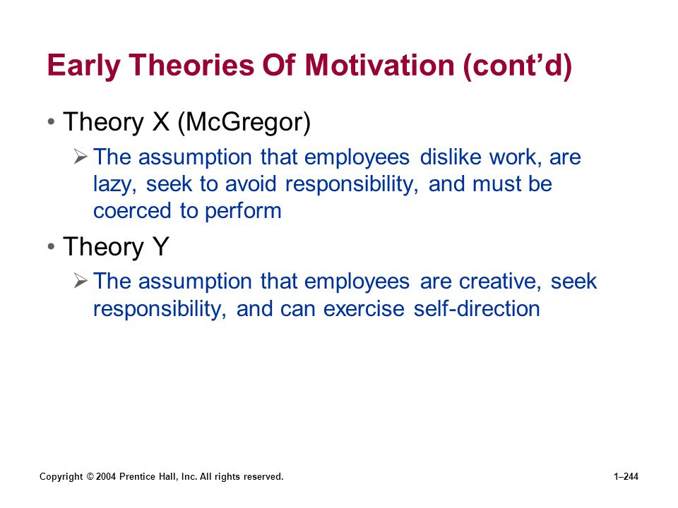 Copyright © 2004 Prentice Hall, Inc. All rights reserved.1–244 Early Theories Of Motivation (contd) Theory X (McGregor) The assumption that employees