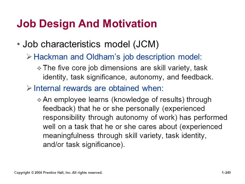 Copyright © 2004 Prentice Hall, Inc. All rights reserved.1–249 Job Design And Motivation Job characteristics model (JCM) Hackman and Oldhams job descr