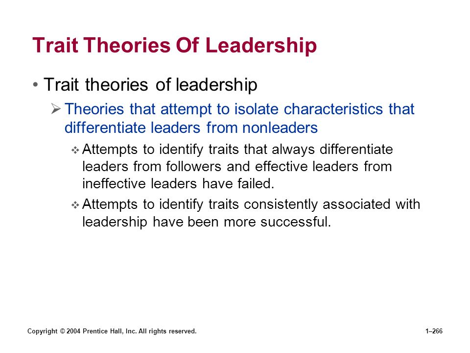 Copyright © 2004 Prentice Hall, Inc. All rights reserved.1–266 Trait Theories Of Leadership Trait theories of leadership Theories that attempt to isol