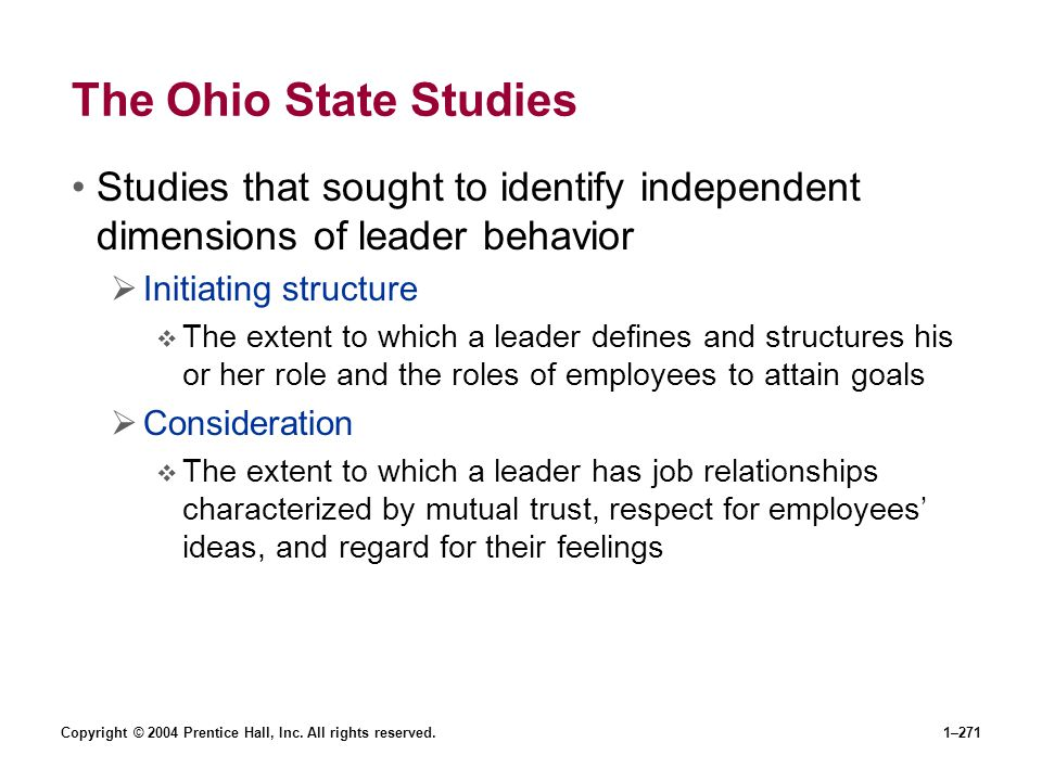 Copyright © 2004 Prentice Hall, Inc. All rights reserved.1–271 The Ohio State Studies Studies that sought to identify independent dimensions of leader