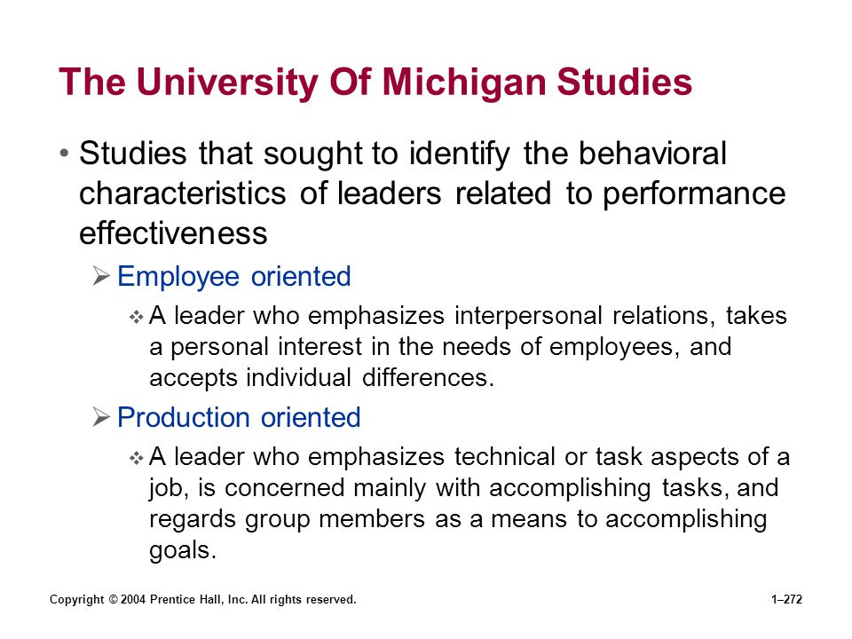 Copyright © 2004 Prentice Hall, Inc. All rights reserved.1–272 The University Of Michigan Studies Studies that sought to identify the behavioral chara