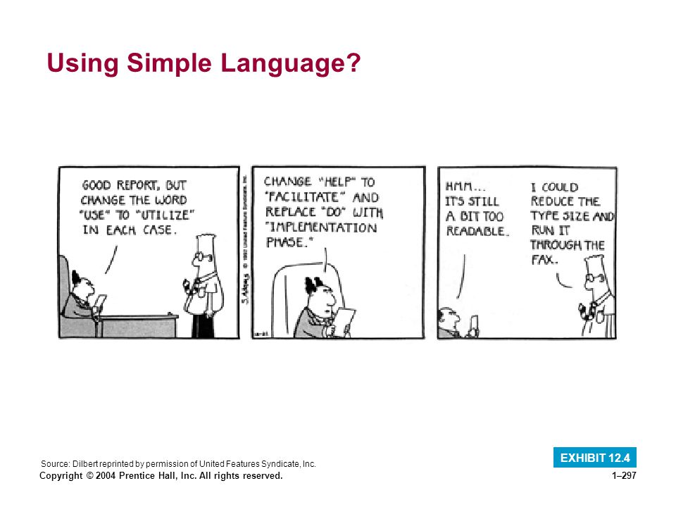Copyright © 2004 Prentice Hall, Inc. All rights reserved.1–297 Using Simple Language? EXHIBIT 12.4 Source: Dilbert reprinted by permission of United F