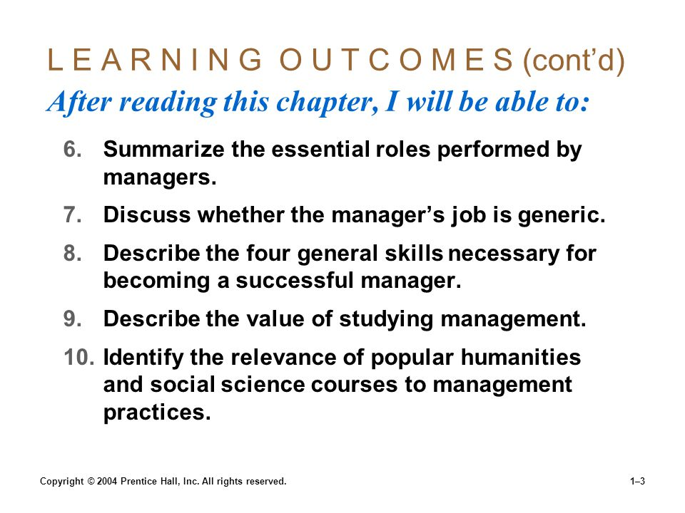 Copyright © 2004 Prentice Hall, Inc. All rights reserved.1–3 L E A R N I N G O U T C O M E S (contd) After reading this chapter, I will be able to: 6.