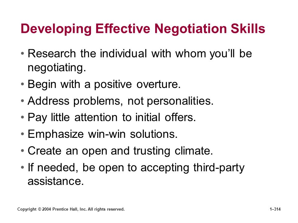Copyright © 2004 Prentice Hall, Inc. All rights reserved.1–314 Developing Effective Negotiation Skills Research the individual with whom youll be nego