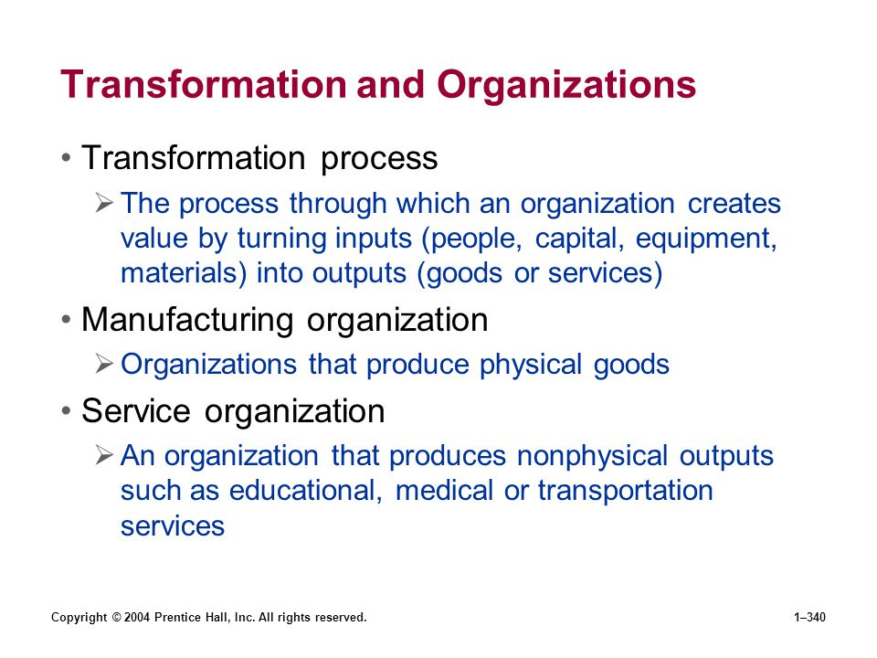Copyright © 2004 Prentice Hall, Inc. All rights reserved.1–340 Transformation and Organizations Transformation process The process through which an or