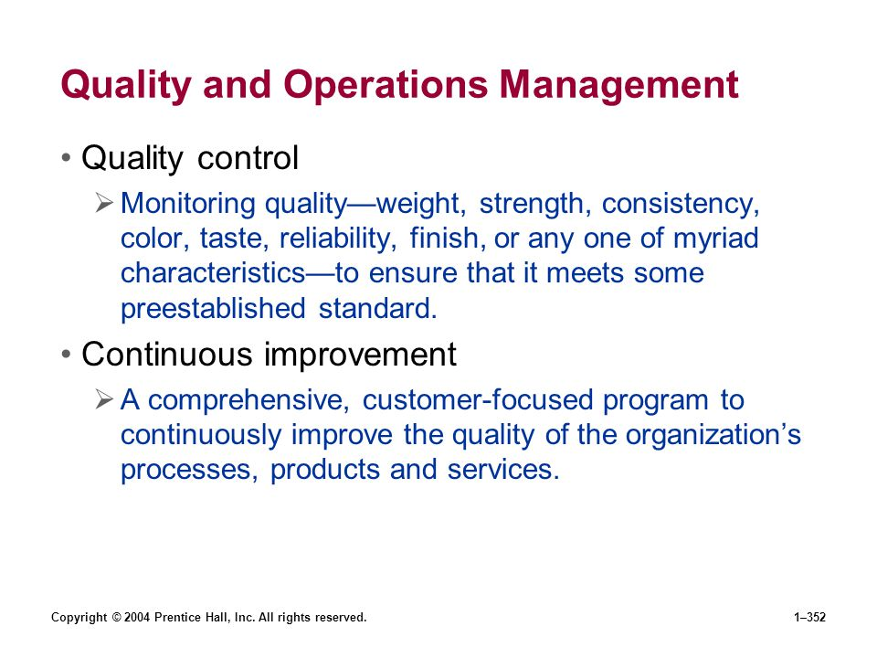 Copyright © 2004 Prentice Hall, Inc. All rights reserved.1–352 Quality and Operations Management Quality control Monitoring qualityweight, strength, c