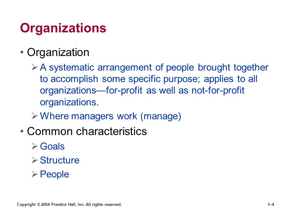 Copyright © 2004 Prentice Hall, Inc. All rights reserved.1–4 Organizations Organization A systematic arrangement of people brought together to accompl