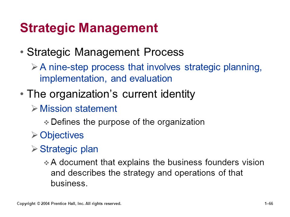 Copyright © 2004 Prentice Hall, Inc. All rights reserved.1–66 Strategic Management Strategic Management Process A nine-step process that involves stra