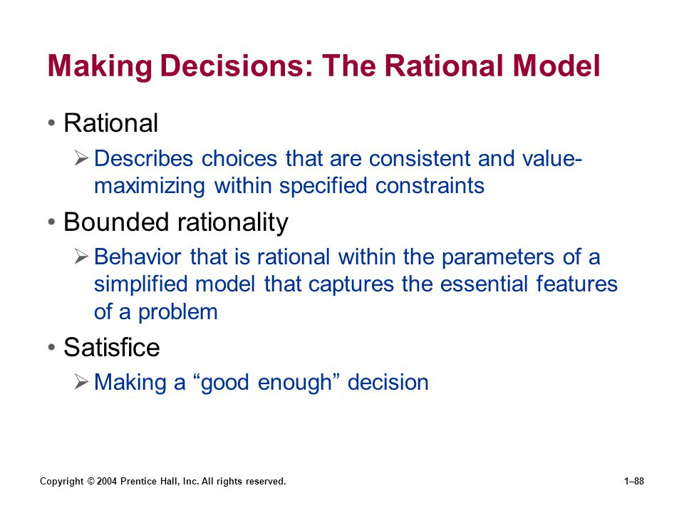 Copyright © 2004 Prentice Hall, Inc. All rights reserved.1–88 Making Decisions: The Rational Model Rational Describes choices that are consistent and