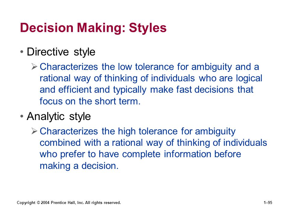 Copyright © 2004 Prentice Hall, Inc. All rights reserved.1–95 Decision Making: Styles Directive style Characterizes the low tolerance for ambiguity an