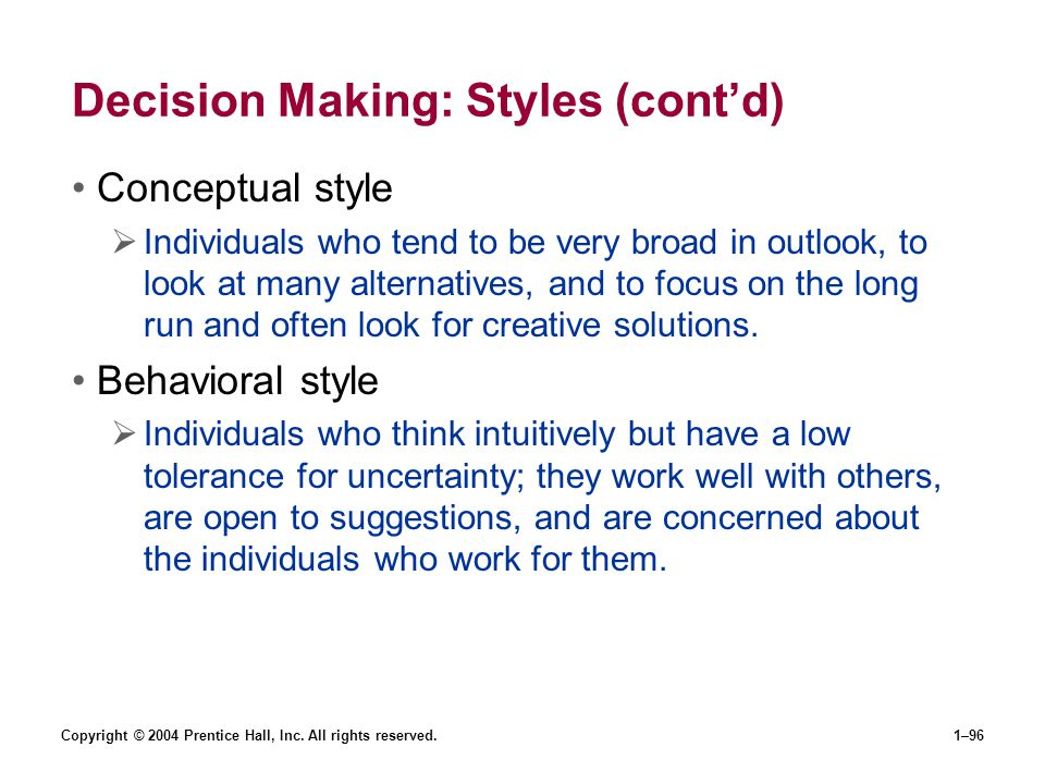 Copyright © 2004 Prentice Hall, Inc. All rights reserved.1–96 Decision Making: Styles (contd) Conceptual style Individuals who tend to be very broad i